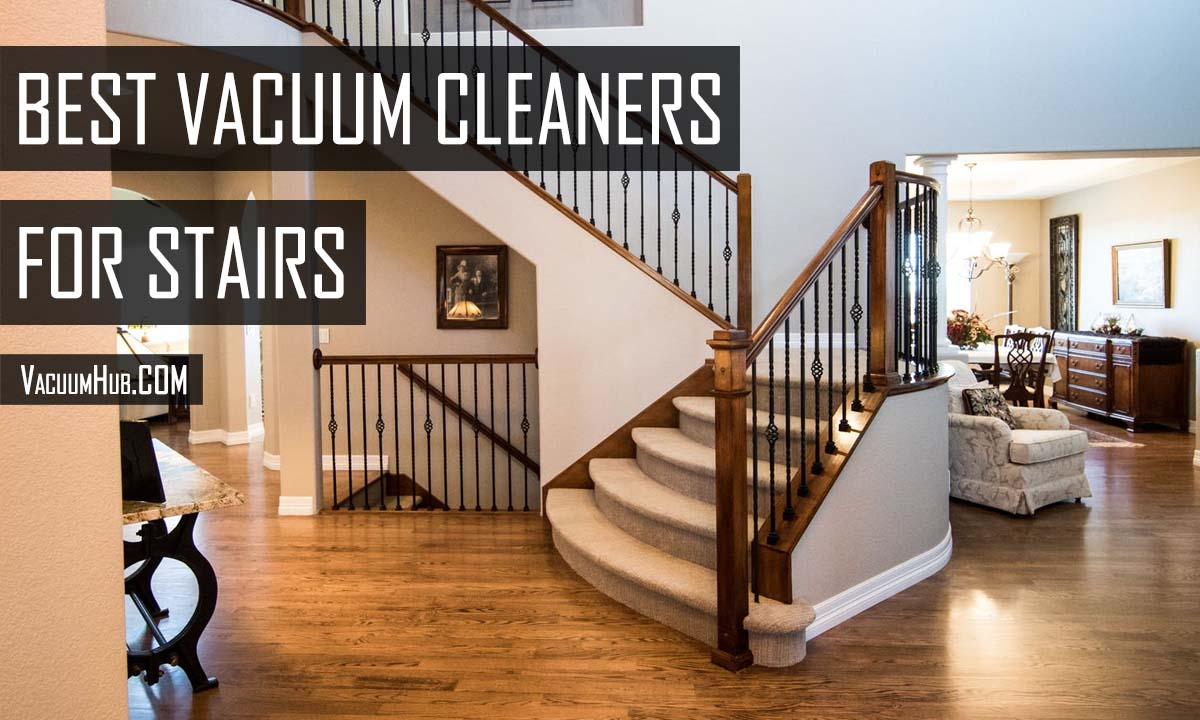 BEST Vacuum For Stairs - Reviews & Buyer's Guide