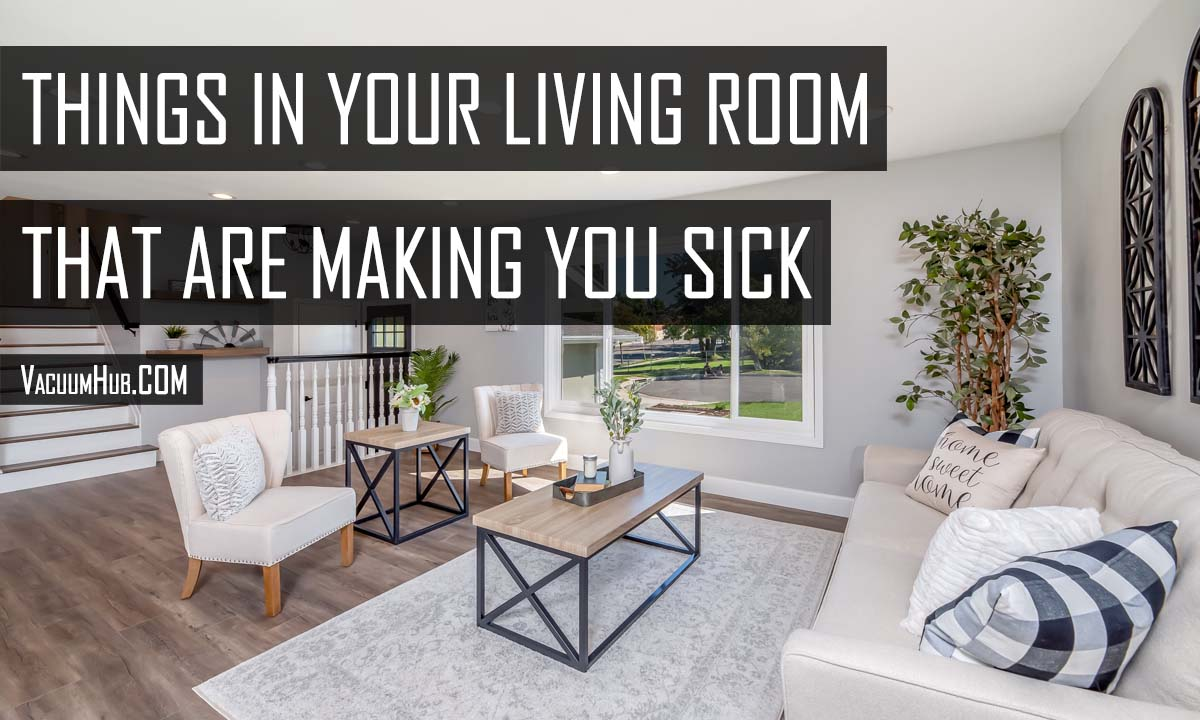 Things in the Living Room That Are Making You Sick