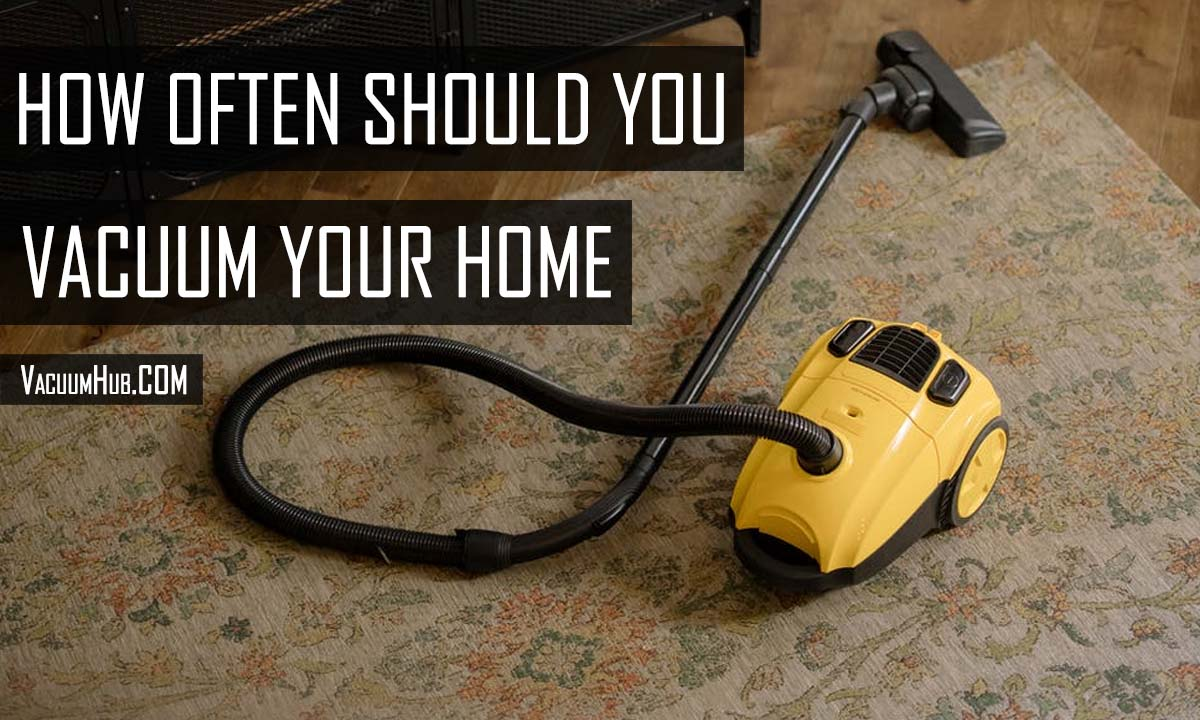 How Often Should You Vacuum Your Home?