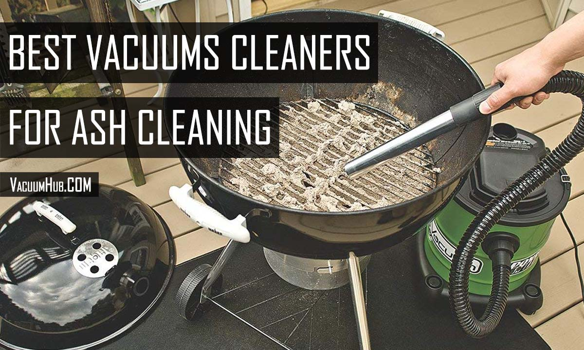 Best Ash Vacuums For Fireplace, Pellet Stove or Grills