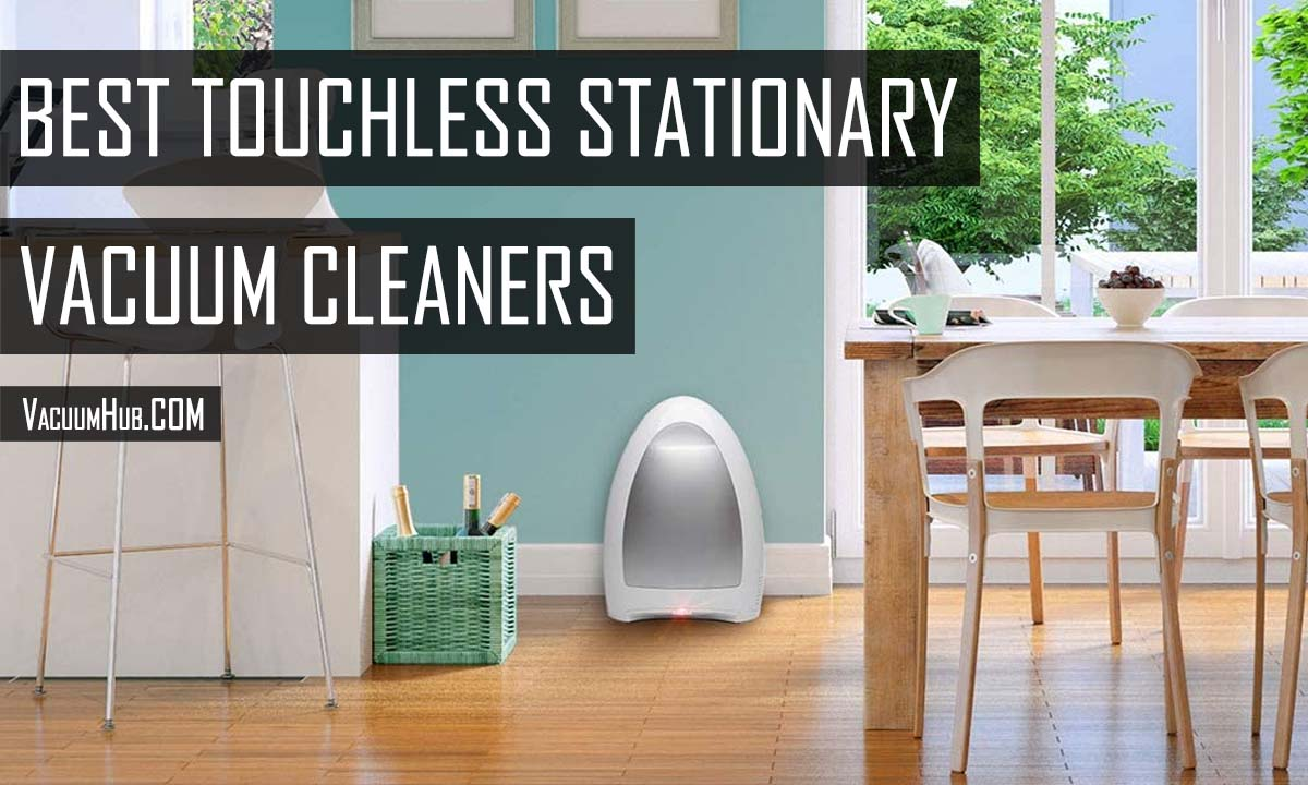 Best Touchless Stationary Vacuum For Home Use