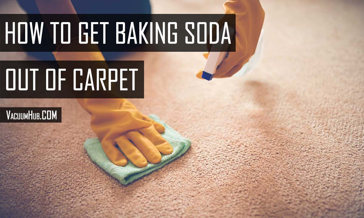How To Get Baking Soda Out Of Carpet – TESTED METHODS