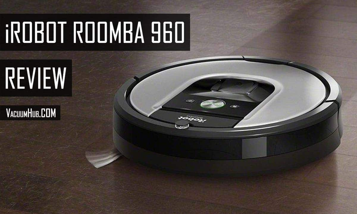 iRobot Roomba 960 Review - Pros and Cons, Features, Performance